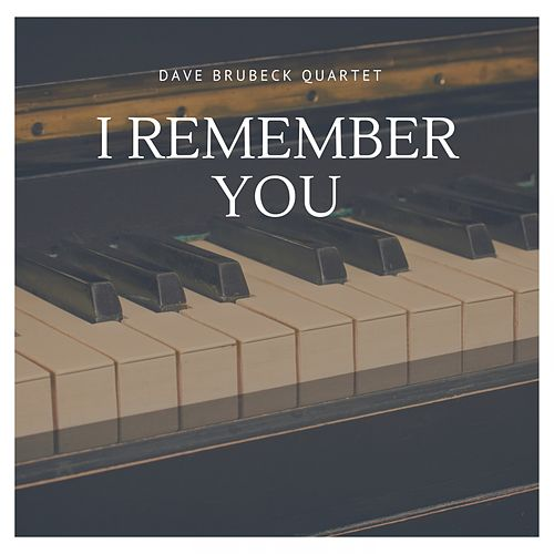 I Remember You by The Dave Brubeck Quartet