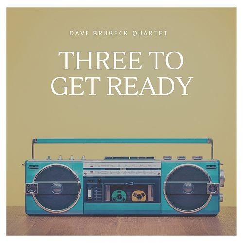 Three to Get Ready by The Dave Brubeck Quartet