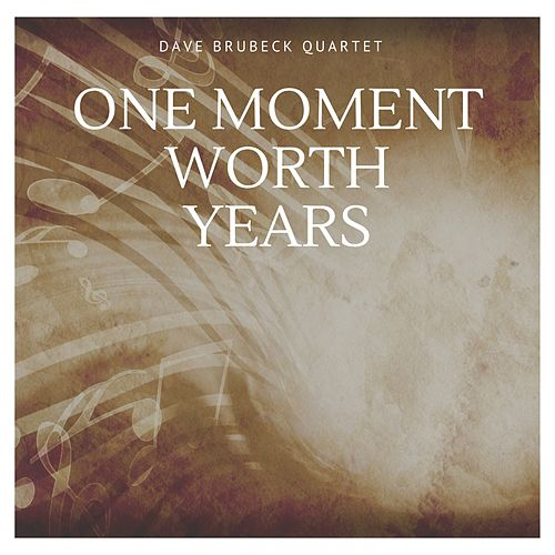 One Moment Worth Years by The Dave Brubeck Quartet