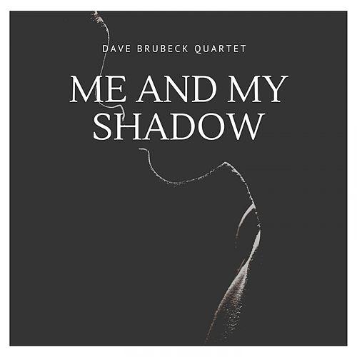 Me and My Shadow by The Dave Brubeck Quartet