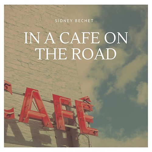In a Cafe On the Road von Sidney Bechet