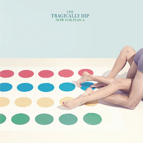 Now For Plan A by The Tragically Hip