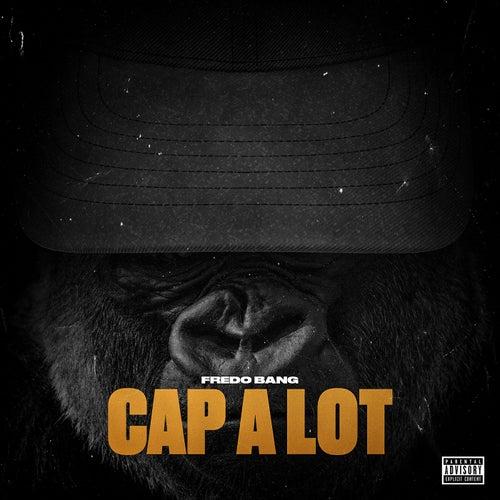 Cap A Lot by Fredo Bang