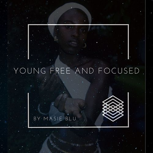Young Free and Focused by Masie Blu
