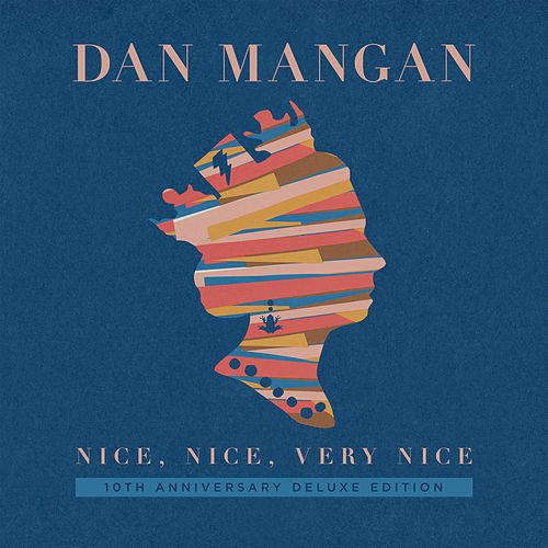 Nice, Nice, Very Nice (10th Anniversary Deluxe Edition) by Dan Mangan + Blacksmith