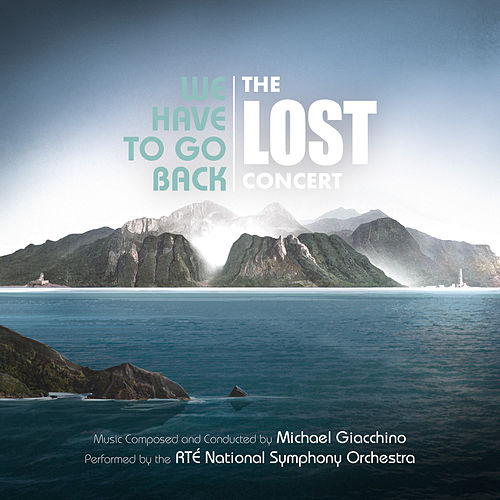 We Have to Go Back: The LOST Concert (Live from National Concert Hall, Dublin / June 2019) von Michael Giacchino