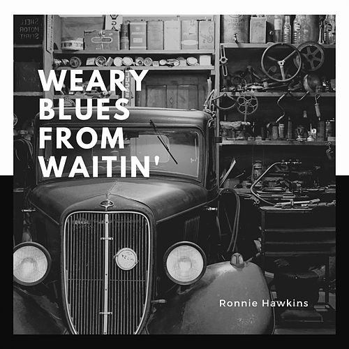 Weary Blues from Waitin' by Ronnie Hawkins
