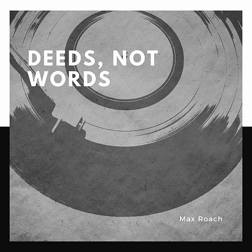 Deeds, Not Words de Max Roach