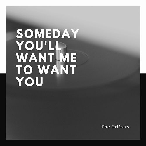 Someday You'll Want Me to Want You de The Drifters