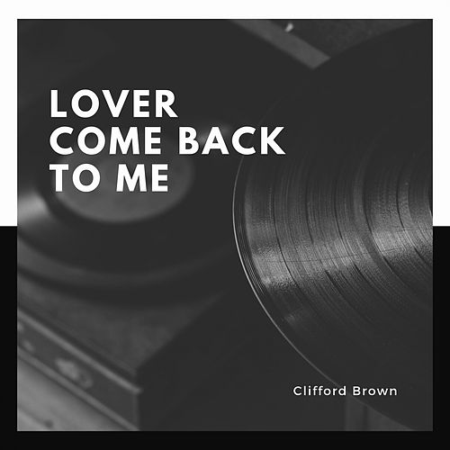Lover Come Back to Me de Clifford Brown