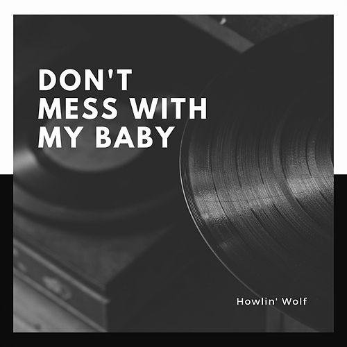 Don't Mess With My Baby de Howlin' Wolf