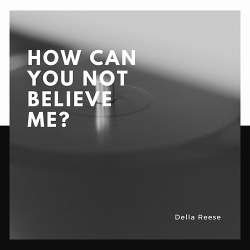 How Can You Not Believe Me? von Della Reese