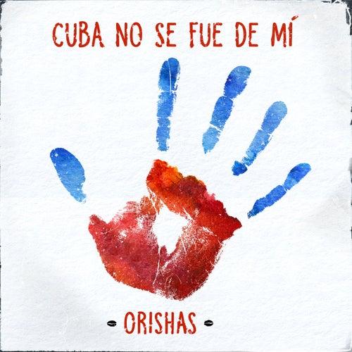 Cuba No Se Fue de Mi von Orishas