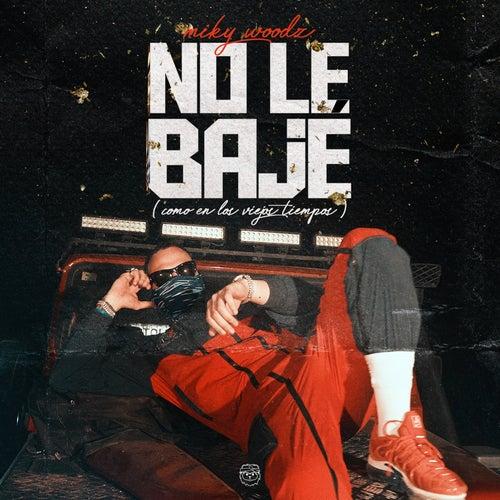 No Le Baje (Como en los Viejos Tiempos) by Miky Woodz