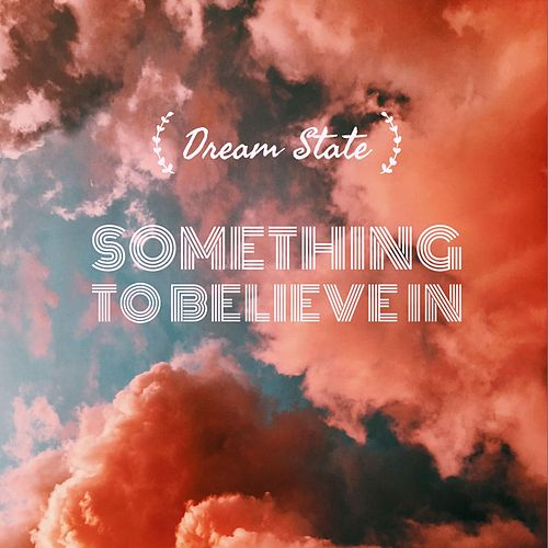 Something to Believe In by Dream State