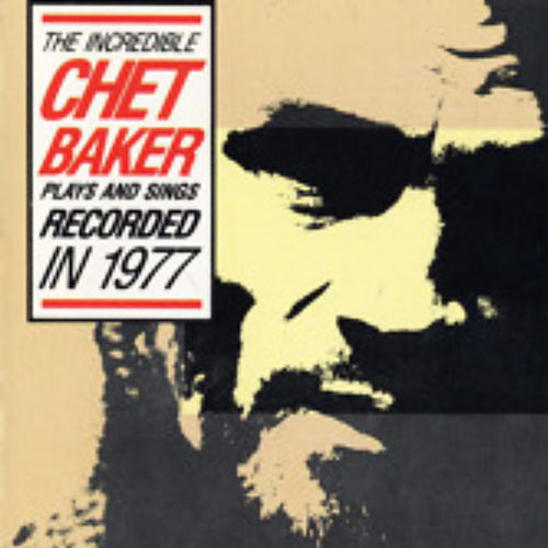 The Incredible Chet Baker Plays & Sings by Chet Baker