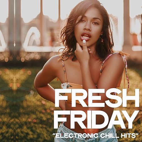 Fresh Friday (Electronic Chill Hits) by Various Artists