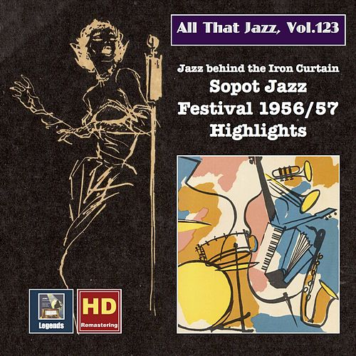 All that Jazz, Vol. 123: 'Jazz Behind the Iron Curtain' - Sopot 1956/57 Jazz Festival Highlights (2019 Remaster) [Live] di Various Artists