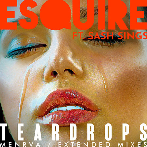 Teardrops (Remixes) by Esquire