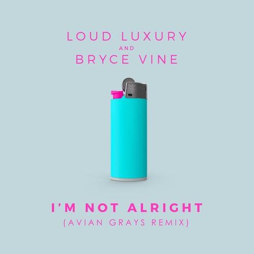I'm Not Alright (Avian Grays Remix) von Loud Luxury