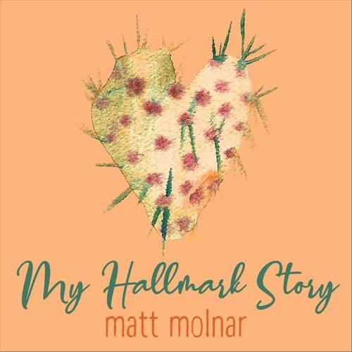 My Hallmark Story by Matt Molnar
