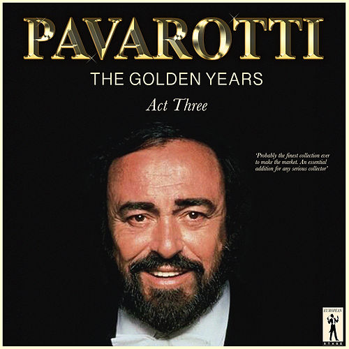 Pavarotti, The Golden Years - Act Three de Luciano Pavarotti