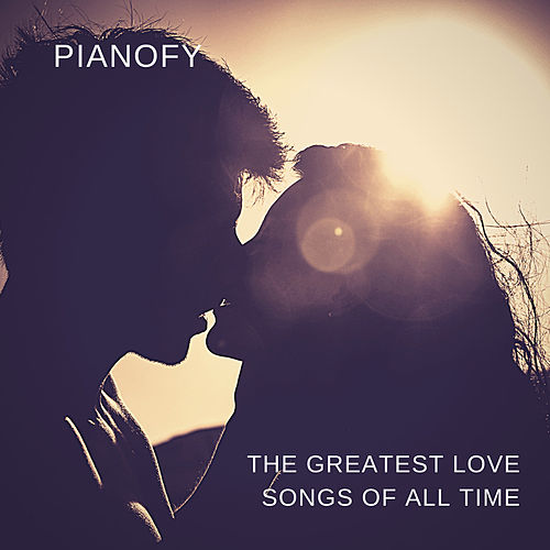 The Greatest Love Songs Of All Time von Pianofy