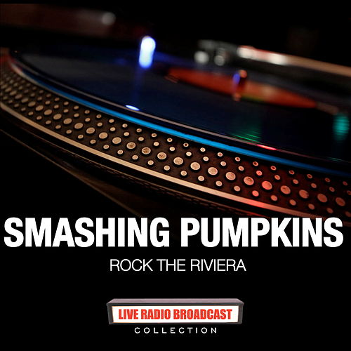 Smashing Pumpkins - Rock the Riviera (Live) di Smashing Pumpkins