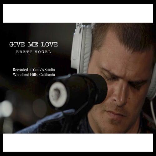 Give Me Love von Brett Vogel