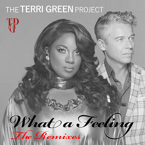 What a Feeling (The Remixes) von The Terri Green Project