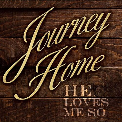 He Loves Me So by Journey Home