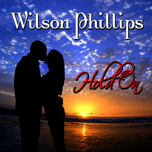 Hold On (Re-Recorded / Remastered) by Wilson Phillips