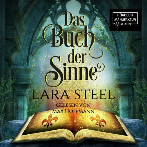 Das Buch der Sinne (ungekürzt) von Lara Steel