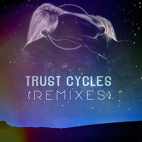 Trust Cycles [Remixes] by MOONZz