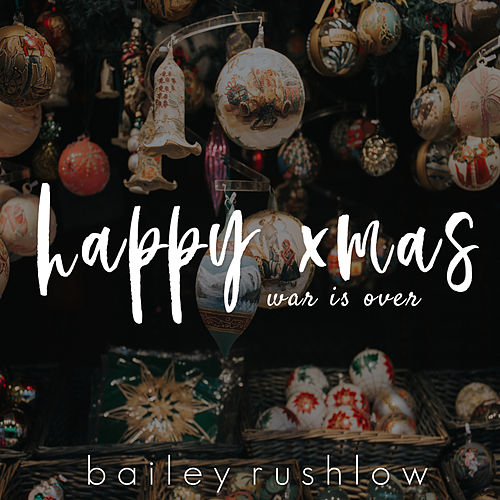 Happy Xmas (War Is Over) (Acoustic) by Bailey Rushlow