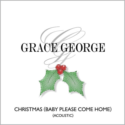 Christmas (Baby Please Come Home) (Acoustic) by Grace George