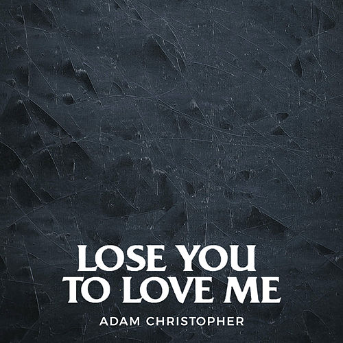 Lose You to Love Me (Acoustic) von Adam Christopher