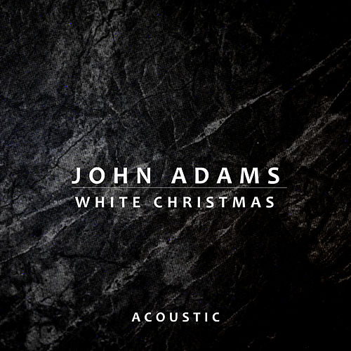 White Christmas (Acoustic) by John Adams