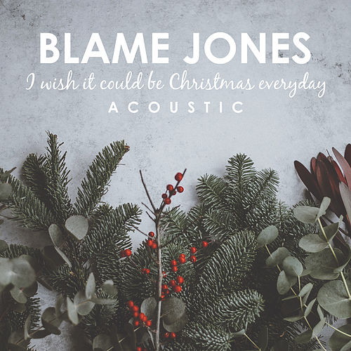 I Wish It Could Be Christmas Everyday (Acoustic) van Blame Jones