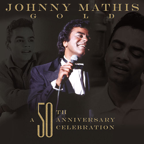 Johnny Mathis Gold: A 50th Anniversary Celebration de Johnny Mathis