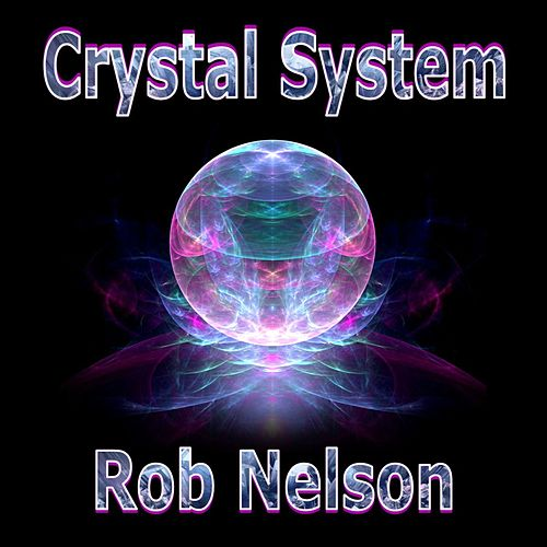 Crystal System by Rob Nelson