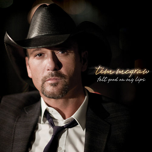 Felt Good On My Lips (Single) de Tim McGraw