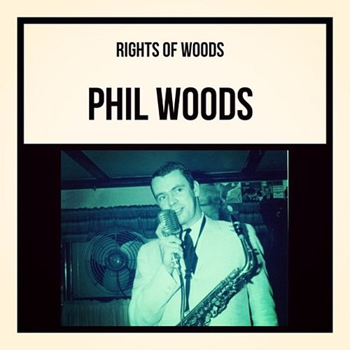 Rights of Woods de Phil Woods