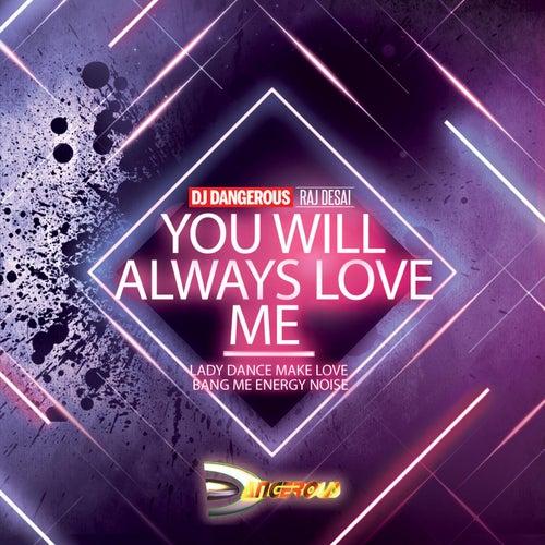 You Will Always Love Me (Lady Dance Make Love Bang Me Energy Noise) de DJ Dangerous Raj Desai