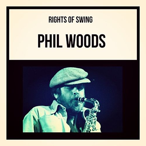 Rights of Swing de Phil Woods
