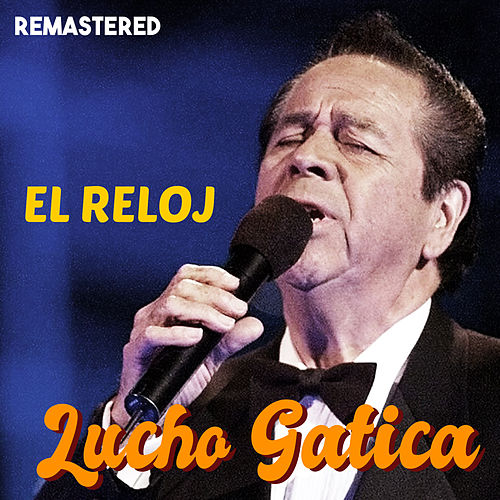 El Reloj (Remastered) by Lucho Gatica