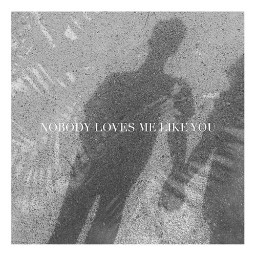 Nobody Loves Me Like You by Jade Hopcroft