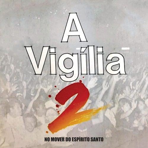 A Vigília 2: No Mover do Espírito Santo (Ao Vivo) von Marcos Góes