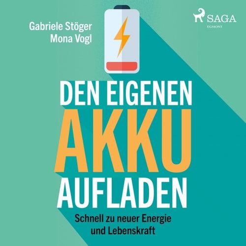 Den eigenen Akku aufladen - Schnell zu neuer Energie und Lebenskraft (Ungekürzt) von Mona Vogl