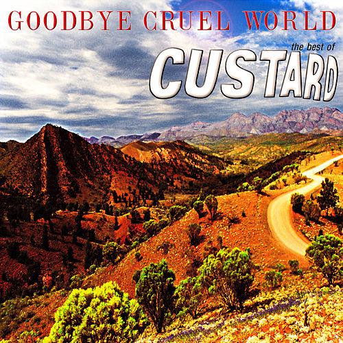 Goodbye Cruel World: The Best of Custard (Deluxe Edition) de Custard